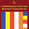 A Harmonious Path for Buddhist Communities Advice on Keeping Amiable Relations Within a Dharma Center