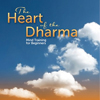 Heart of the Dharma: Mind Training for Beginners