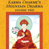 Karma Chakme's Mountain Dharma: Volume Two