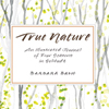 True Nature An Illustrated Journal of Four Seasons in Solitude
